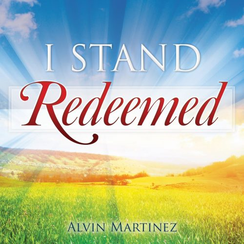 I Stand Redeemed: Music by Alvin Martinez
