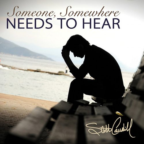 Someone, Somewhere Needs To Hear: Music from Scott Caudill