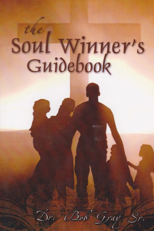 The Soul Winner's Guidebook by Dr. Bob Gray Sr.