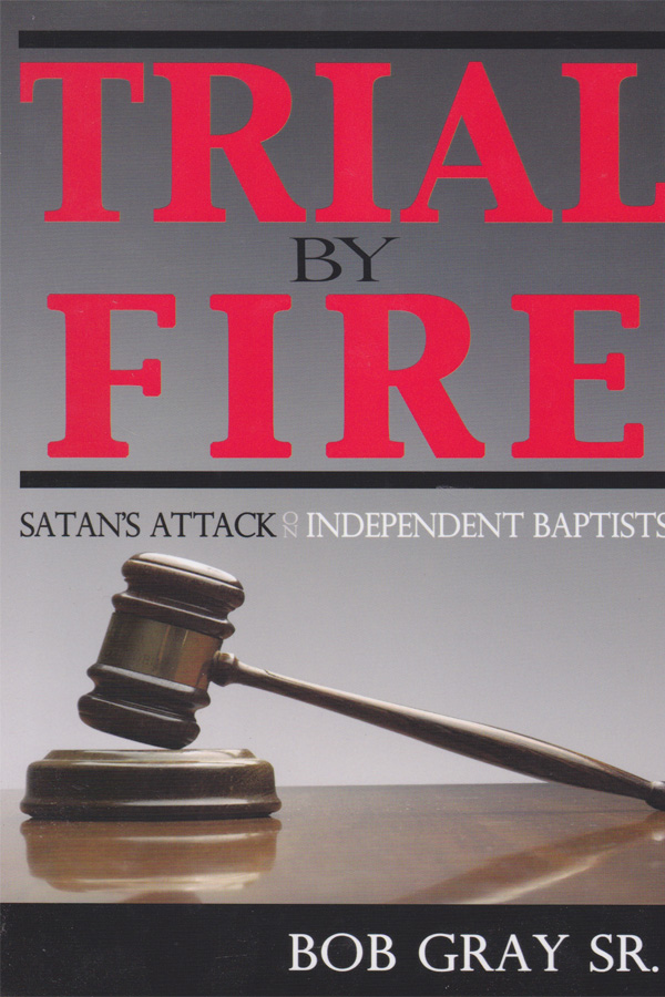 Trial By Fire by Dr. Bob Gray Sr.