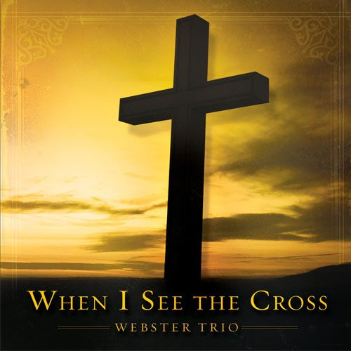 When I See The Cross: Music From The Webster Trio