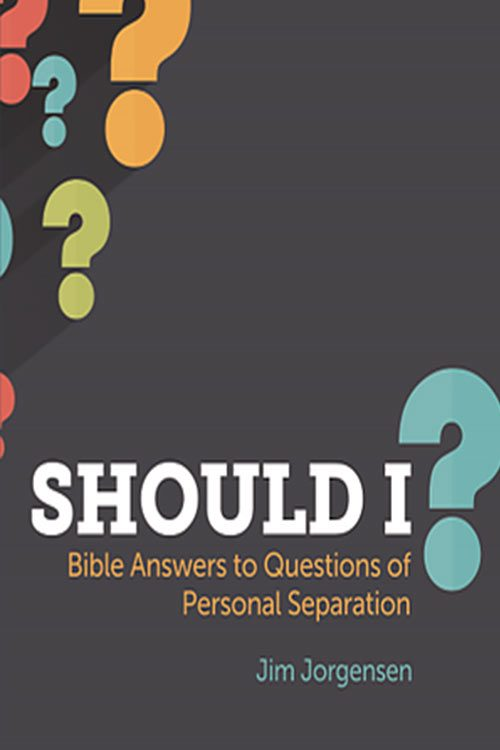 Should I? Bible Answers to Question of Personal Separation by Jim Jorgensen